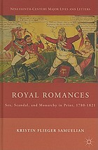 Royal romances : sex, scandal, and monarchy in print, 1780-1821