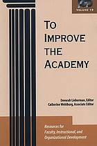 To improve the academy. Vol. 19 : resources for faculty, instructional and organizational development