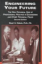 Engineering your future : the non-technical side of professional practice in engineering and other technical fields