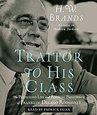 Traitor to his class : [the privileged life and radical presidency of Franklin Delano Roosevelt]
