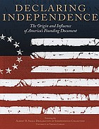 Declaring independence : the origin and influence of America's founding document : featuring the Albert H. Small Declaration of Independence Collection
