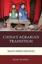 China's agrarian transition : peasants, property, and politics