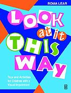 Look at it this way : toys and activities for children with a visual impairment