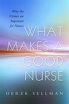 What makes a good nurse : why the virtues are important for nurses