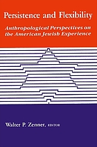 Persistence and flexibility : anthropological perspectives on the American Jewish experience
