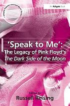 Speak to me : the legacy of Pink Floyd's The dark side of the moon
