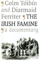 The Irish famine : a documentary