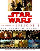 Star Wars : the making of episode I, the Phantom Menace