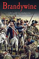 Brandywine : a military history of the battle that lost Philadelphia but saved America, September 11, 1777