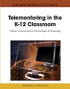 Telementoring in the K-12 classroom : online communication technologies for learning
