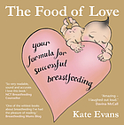 The food of love : your formula for successful breastfeeding