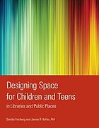 Designing space for children and teens in libraries and public places