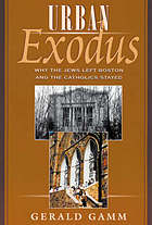Urban exodus : why the Jews left Boston and the Catholics stayed