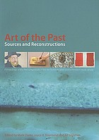 Art of the past : sources and reconstruction : proceedings of the first symposium of the Art Technological Source Research study group