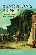Xenophon's prince : republic and empire in the Cyropaedia