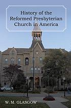 History of the Reformed Presbyterian Church in America : with sketches of all her ministry, congregations, missions, institutions, publications, etc., and embellished with over fifty portraits and engravings