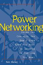 Power networking : using the contacts you don't even know you have to succeed in the job you want