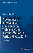 Proceedings of International Conference on Technology and Instrumentation in Particle Physics 2017. Volume 1