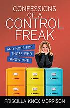 Confessions of a control freak : [and hope for those who know one]