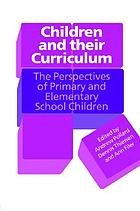Children and their curriculum : the perspectives of primary and elementary school children