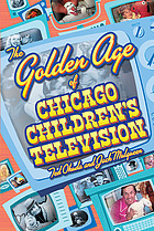 The Golden Age of Chicago Children's Television.