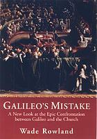 Galileo's mistake : a new look at the epic confrontatin between galileo and the church.