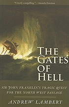 The gates of hell : Sir John Franklin's tragic quest for the North West Passage