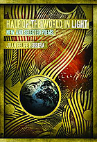 Half of the world in light : new and selected poems