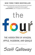 The four : the hidden DNA of Amazon, Apple, Facebook, and Google