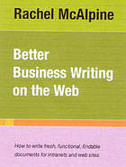 Better business writing on the web : how to write fresh, functional, findable documents for intranets and web sites