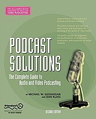Podcast solutions : the complete guide to audio and video podcasting