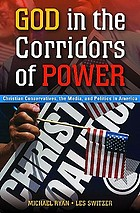 God in the corridors of power : Christian conservatives, the media, and politics in America