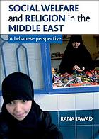 Social welfare and religion in the Middle East : a Lebanese perspective