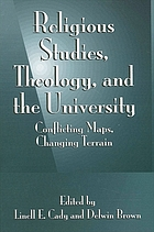 Religious studies, theology, and the university : conflicting maps, changing terrain