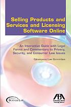 Selling products and services and licensing software online : an interactive guide with legal forms and commentary to privacy, security, and consumer law issues