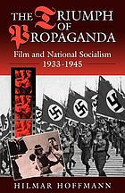 The triumph of propaganda : film and national socialism, 1933-1945 Vol. 1
