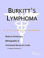 Burkitt's lymphoma : a medical dictionary, bibliography, and annotated research guide to internet references