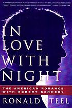 In love with night : the American romance with Robert Kennedy