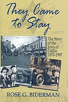 They came to stay : the story of the Jews of Dallas, 1870-1977