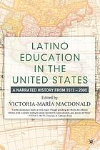 Latino education in the United States : a narrated history from 1513-2000