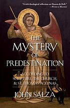 Mystery of predestination : according to scripture, the church, and St. Thomas Aquinas