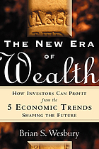 The new era of wealth : how investors can profit from the 5 economic trends shaping the future