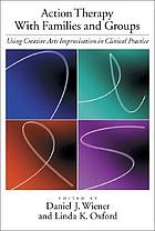 Action therapy with families and groups : using creative arts improvisation in clinical practice