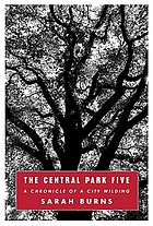 The Central Park Five : a chronicle of a city wilding