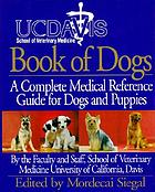 UC Davis School of Veterinary Medicine book of dogs : the complete medical reference guide for dogs and puppies