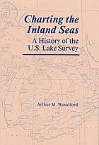 Charting the inland seas : a history of the U.S. Lake Survey