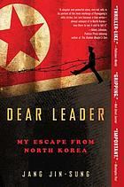 Dear Leader : poet, spy, escapee-- : a look inside North Korea