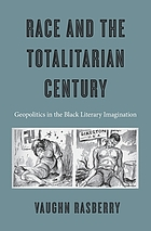 Race and the totalitarian century : geopolitics in the Black literary imagination