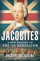 Jacobites : a new history of the '45 rebellion