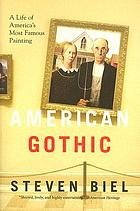 American Gothic : a life of America's most famous painting